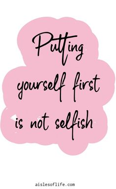 putting yourself first is not selfish quote Why you should put yourself first how to put yourself first