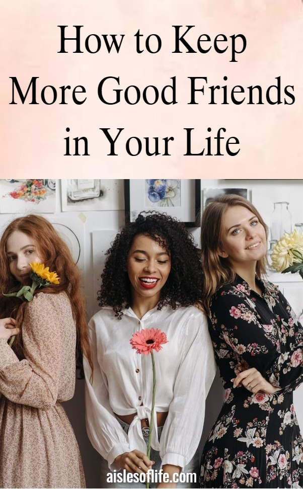 How to Keep More Good Friends in Your Life