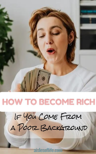 How to Become Rich If You Come from a Poor Background how to become rich from nothing. how to become rich with no money